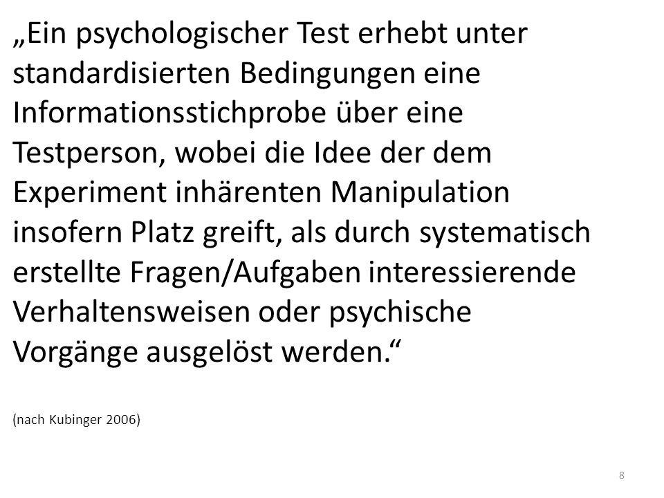 8 Ein psychologischer Test erhebt unter standardisierten Bedingungen eine Informationsstichprobe über eine Testperson, wobei die Idee der dem Experime