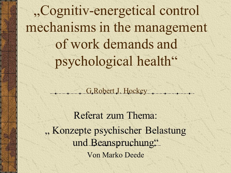 Cognitiv-energetical control mechanisms in the management of work demands and psychological health G.Robert J.