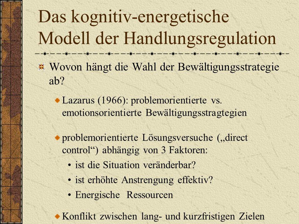 Das kognitiv-energetische Modell der Handlungsregulation Wovon hängt die Wahl der Bewältigungsstrategie ab.