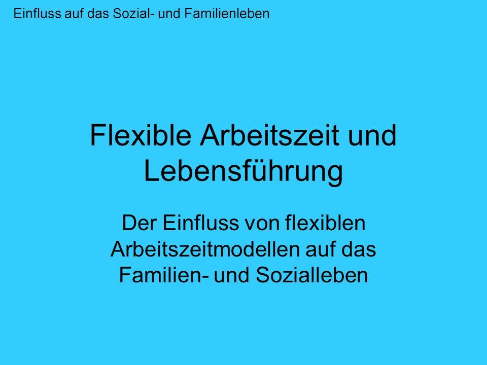 Übersicht Allgemeines Auswirkungen der flexiblen Arbeitszeit auf das Familienleben Auswirkungen der flexiblen Arbeitszeit auf das Sozialleben Geschlechtsspezifische Unterschiede Einfluss auf das Sozial- und Familienleben - Übersicht