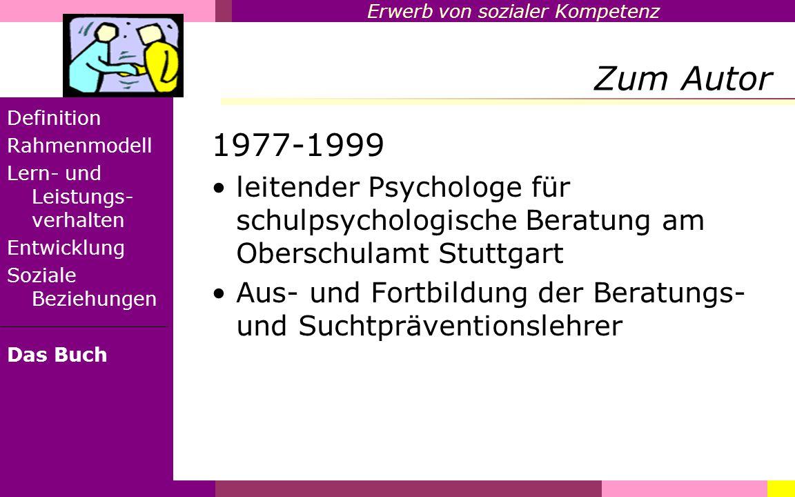 Erwerb von sozialer Kompetenz Zum Autor Definition Rahmenmodell Lern- und Leistungs- verhalten Entwicklung Soziale Beziehungen Das Buch 1977-1999 leit