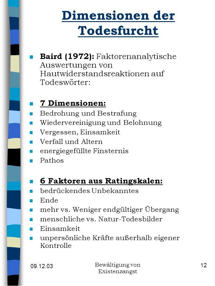 09.12.03 Bewältigung von Existenzangst 12 Dimensionen der Todesfurcht n Baird (1972): Faktorenanalytische Auswertungen von Hautwiderstandsreaktionen a