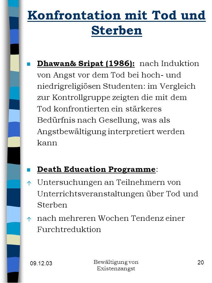 09.12.03 Bewältigung von Existenzangst 20 Konfrontation mit Tod und Sterben n Dhawan& Sripat (1986): nach Induktion von Angst vor dem Tod bei hoch- un