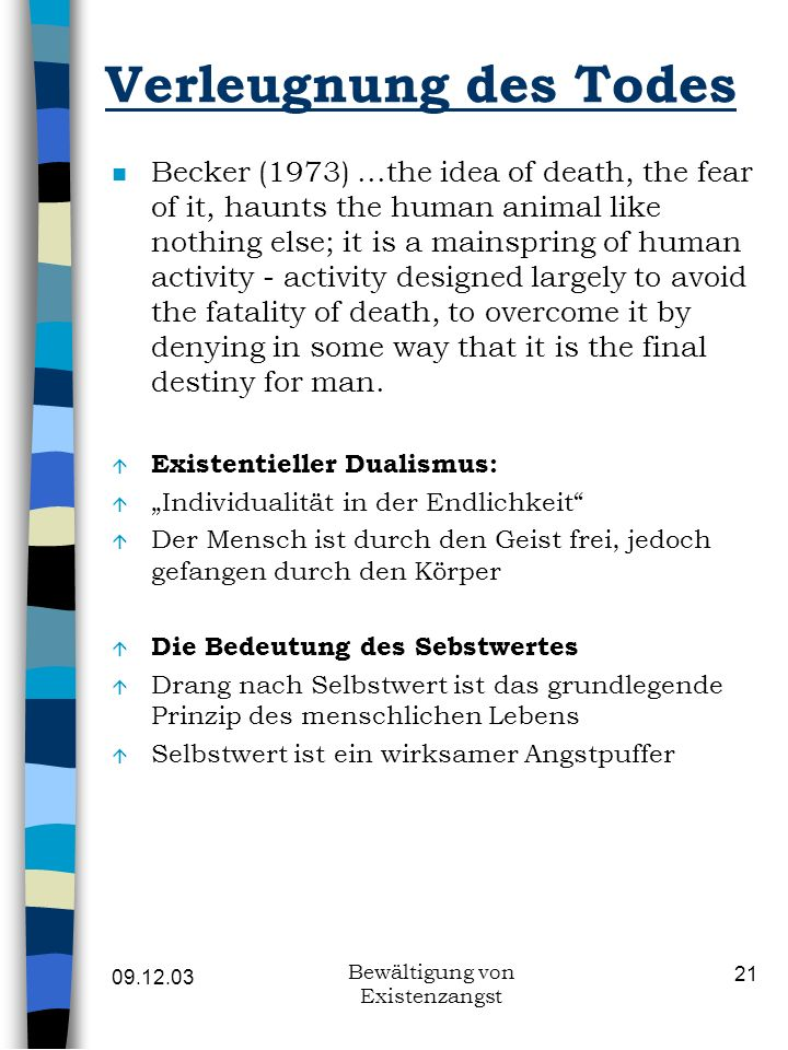 09.12.03 Bewältigung von Existenzangst 21 Verleugnung des Todes n Becker (1973)...the idea of death, the fear of it, haunts the human animal like noth