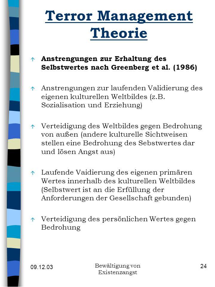 09.12.03 Bewältigung von Existenzangst 24 Terror Management Theorie á Anstrengungen zur Erhaltung des Selbstwertes nach Greenberg et al. (1986) á Anst
