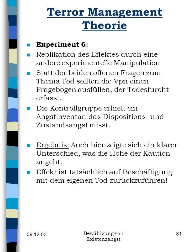 09.12.03 Bewältigung von Existenzangst 31 Terror Management Theorie n Experiment 6: n Replikation des Effektes durch eine andere experimentelle Manipu