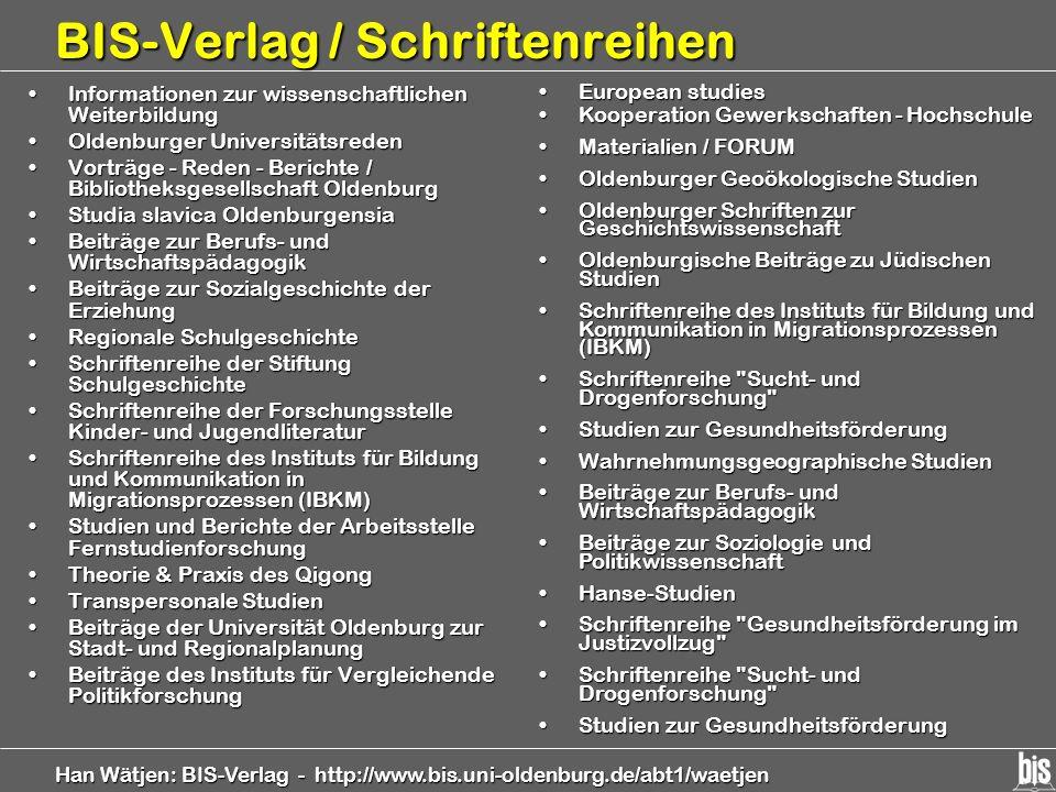 Han Wätjen: BIS-Verlag - http://www.bis.uni-oldenburg.de/abt1/waetjen BIS-Verlag / Schriftenreihen Informationen zur wissenschaftlichen WeiterbildungI