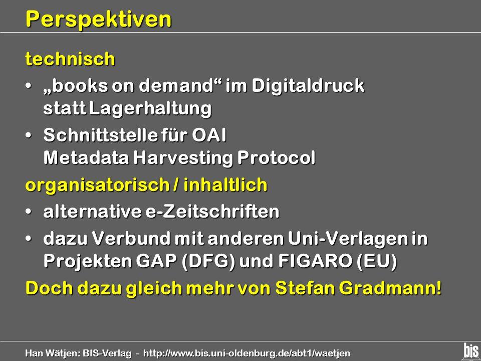 Han Wätjen: BIS-Verlag - http://www.bis.uni-oldenburg.de/abt1/waetjen Perspektiven technisch books on demand im Digitaldruck statt Lagerhaltungbooks o