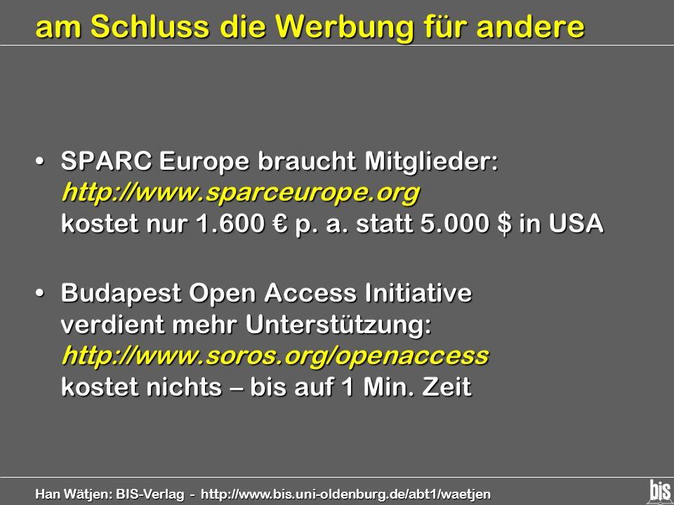 Han Wätjen: BIS-Verlag - http://www.bis.uni-oldenburg.de/abt1/waetjen am Schluss die Werbung für andere SPARC Europe braucht Mitglieder: http://www.sp