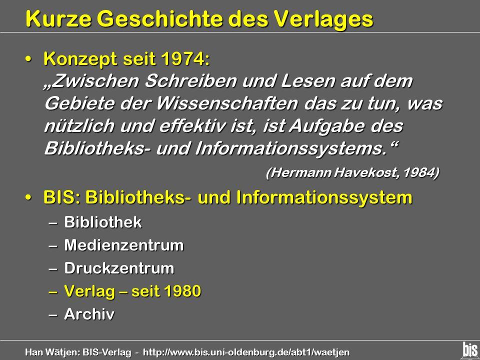 Han Wätjen: BIS-Verlag - http://www.bis.uni-oldenburg.de/abt1/waetjen Kurze Geschichte des Verlages Konzept seit 1974: Zwischen Schreiben und Lesen au