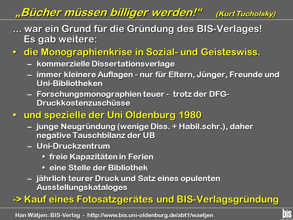 Han Wätjen: BIS-Verlag - http://www.bis.uni-oldenburg.de/abt1/waetjen Bücher müssen billiger werden! (Kurt Tucholsky)... war ein Grund für die Gründun