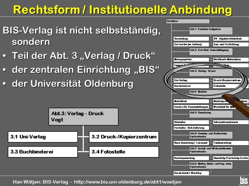 Han Wätjen: BIS-Verlag - http://www.bis.uni-oldenburg.de/abt1/waetjen Rechtsform / Institutionelle Anbindung BIS-Verlag ist nicht selbstständig, sonde