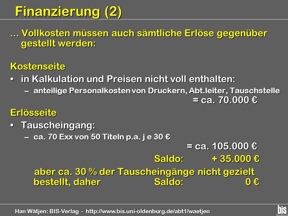 Han Wätjen: BIS-Verlag - http://www.bis.uni-oldenburg.de/abt1/waetjen Finanzierung (2)... Vollkosten müssen auch sämtliche Erlöse gegenüber gestellt w