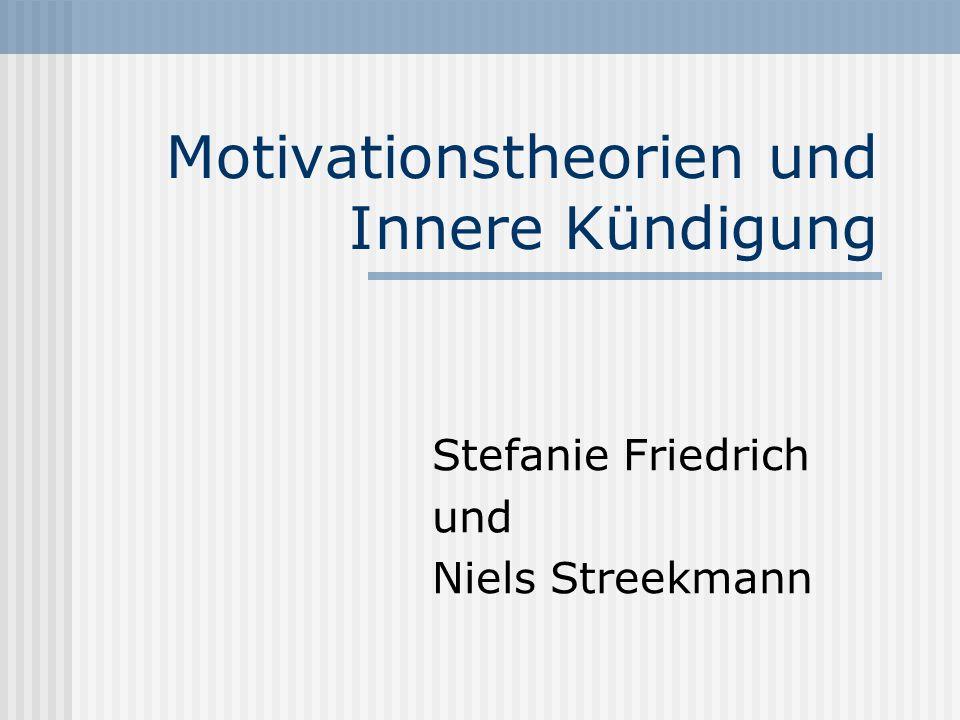 Motivationstheorien und Innere Kündigung Stefanie Friedrich und Niels Streekmann