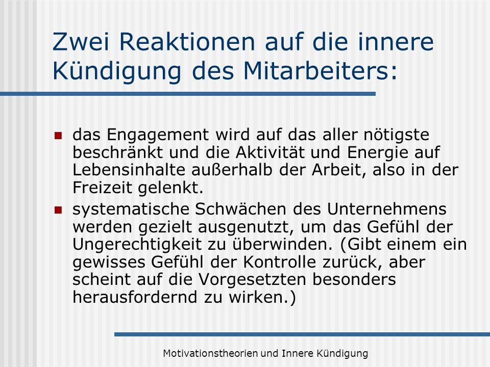 Motivationstheorien und Innere Kündigung Zwei Reaktionen auf die innere Kündigung des Mitarbeiters: das Engagement wird auf das aller nötigste beschrä