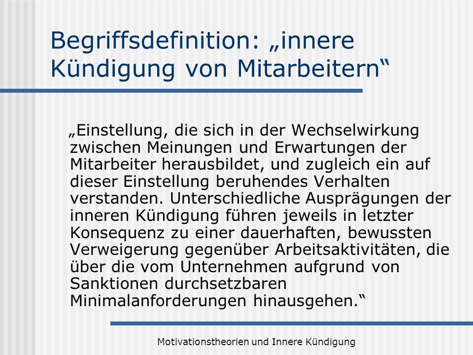Motivationstheorien und Innere Kündigung Begriffsdefinition: innere Kündigung von Mitarbeitern Einstellung, die sich in der Wechselwirkung zwischen Me