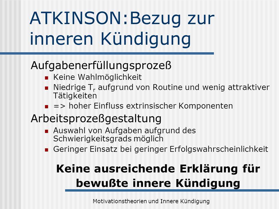 Motivationstheorien und Innere Kündigung ATKINSON:Bezug zur inneren Kündigung Aufgabenerfüllungsprozeß Keine Wahlmöglichkeit Niedrige T r aufgrund von
