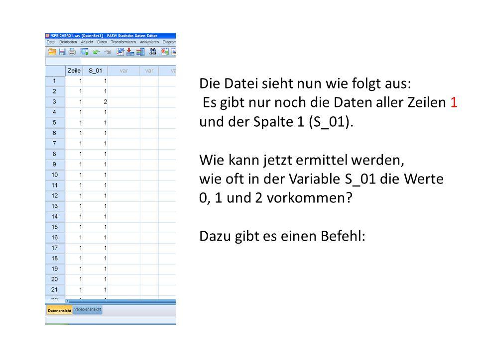 Die Datei sieht nun wie folgt aus: Es gibt nur noch die Daten aller Zeilen 1 und der Spalte 1 (S_01). Wie kann jetzt ermittel werden, wie oft in der V