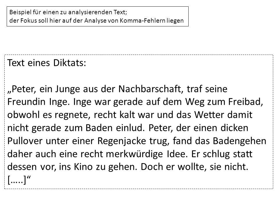 Beispiel für einen zu analysierenden Text; der Fokus soll hier auf der Analyse von Komma-Fehlern liegen Text eines Diktats: Peter, ein Junge aus der N