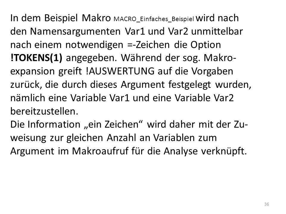 36 In dem Beispiel Makro MACRO_Einfaches_Beispiel wird nach den Namensargumenten Var1 und Var2 unmittelbar nach einem notwendigen =-Zeichen die Option