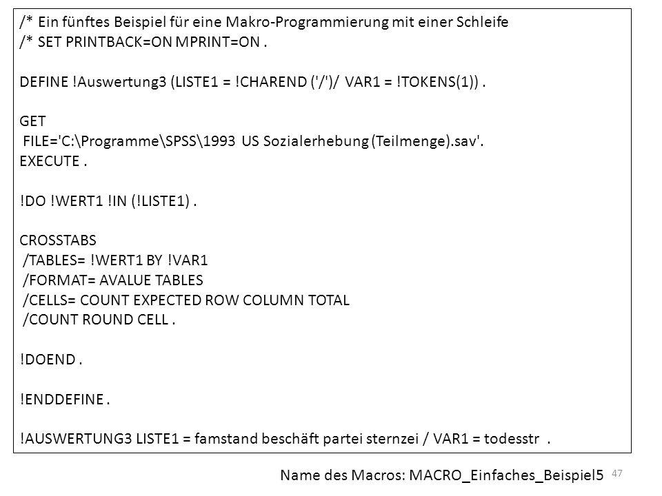 47 /* Ein fünftes Beispiel für eine Makro-Programmierung mit einer Schleife /* SET PRINTBACK=ON MPRINT=ON. DEFINE !Auswertung3 (LISTE1 = !CHAREND ('/'