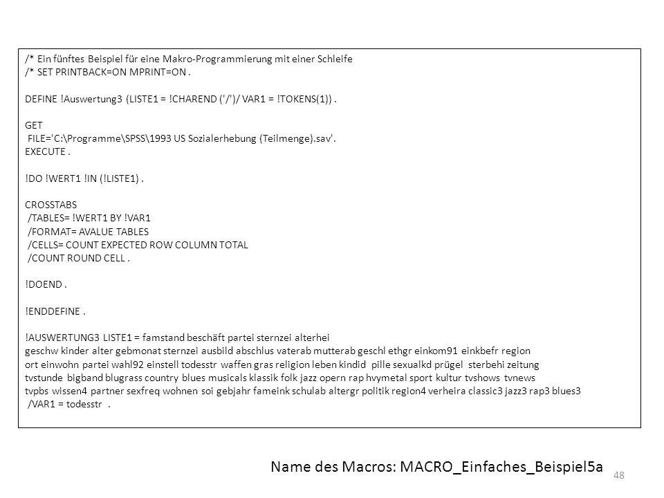 48 /* Ein fünftes Beispiel für eine Makro-Programmierung mit einer Schleife /* SET PRINTBACK=ON MPRINT=ON. DEFINE !Auswertung3 (LISTE1 = !CHAREND ('/'