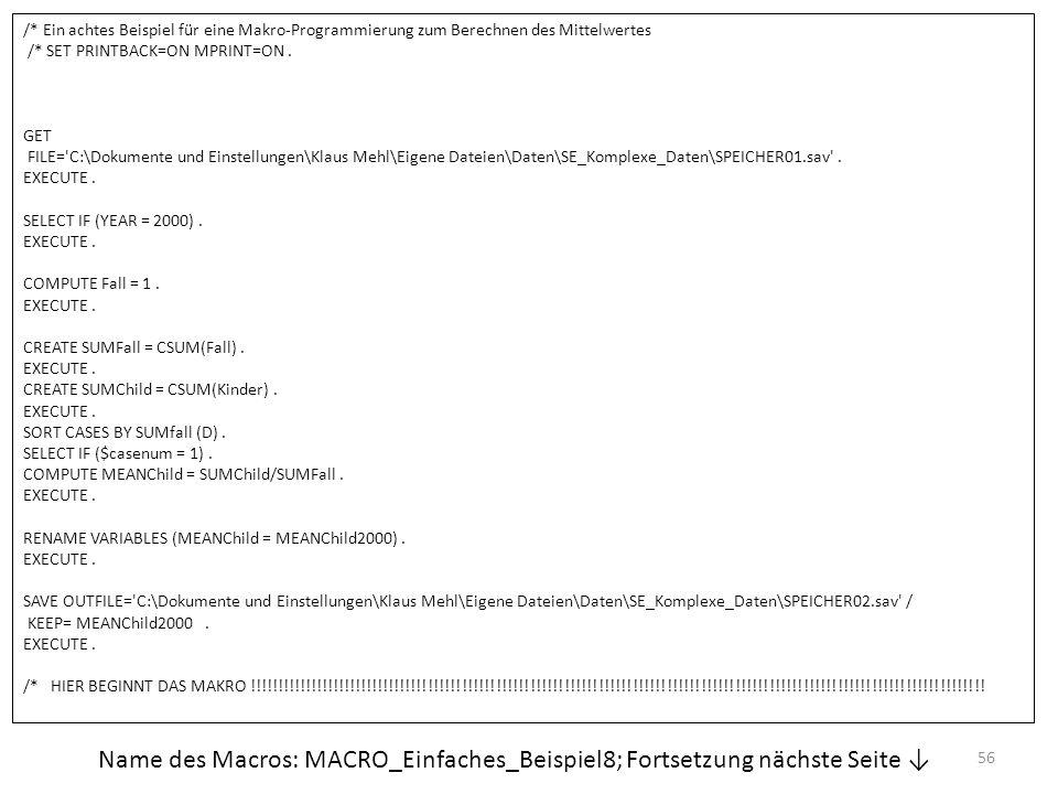 56 /* Ein achtes Beispiel für eine Makro-Programmierung zum Berechnen des Mittelwertes /* SET PRINTBACK=ON MPRINT=ON. GET FILE='C:\Dokumente und Einst