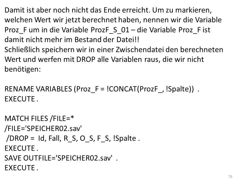 76 Damit ist aber noch nicht das Ende erreicht. Um zu markieren, welchen Wert wir jetzt berechnet haben, nennen wir die Variable Proz_F um in die Vari