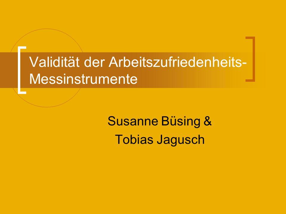 Validität der Arbeitszufriedenheits- Messinstrumente Susanne Büsing & Tobias Jagusch