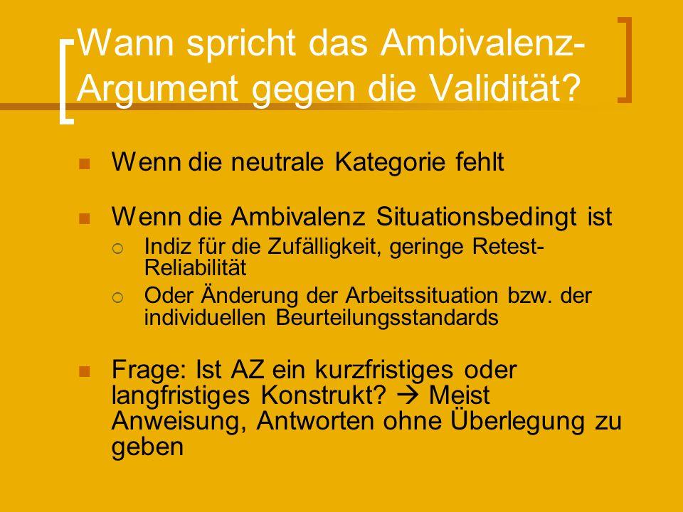 Wann spricht das Ambivalenz- Argument gegen die Validität? Wenn die neutrale Kategorie fehlt Wenn die Ambivalenz Situationsbedingt ist Indiz für die Z