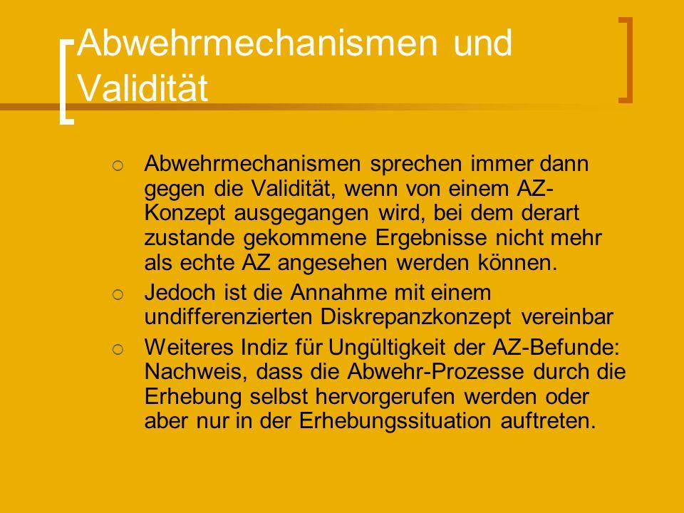 Abwehrmechanismen und Validität Abwehrmechanismen sprechen immer dann gegen die Validität, wenn von einem AZ- Konzept ausgegangen wird, bei dem derart zustande gekommene Ergebnisse nicht mehr als echte AZ angesehen werden können.