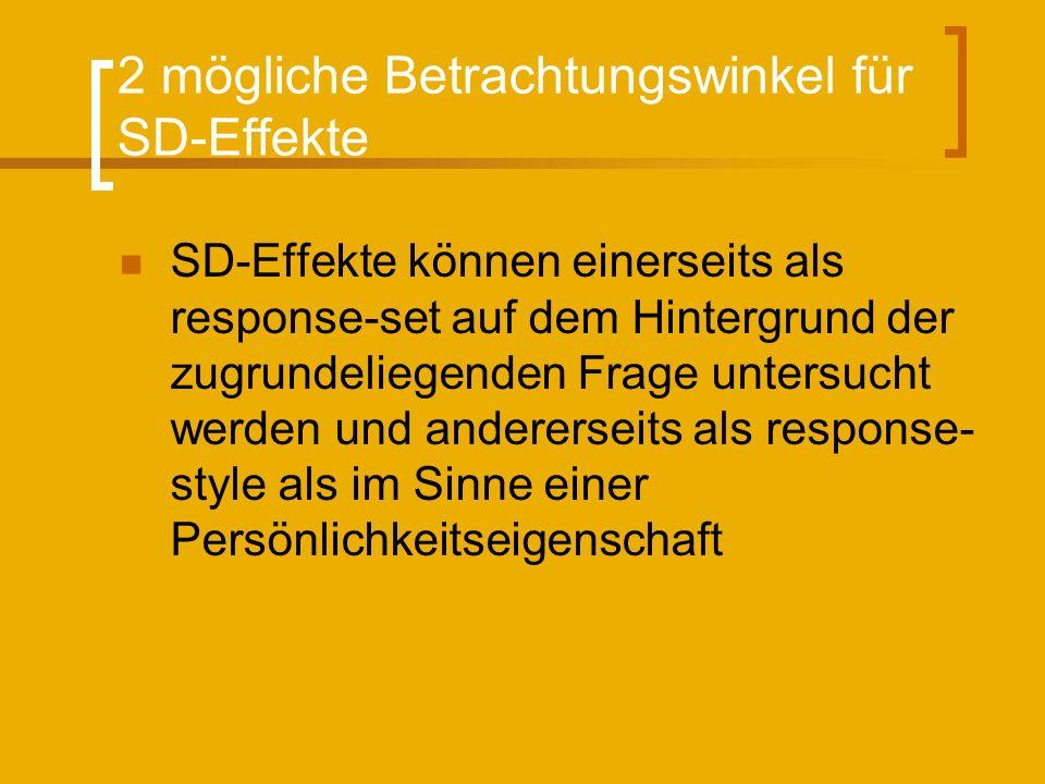 2 mögliche Betrachtungswinkel für SD-Effekte SD-Effekte können einerseits als response-set auf dem Hintergrund der zugrundeliegenden Frage untersucht