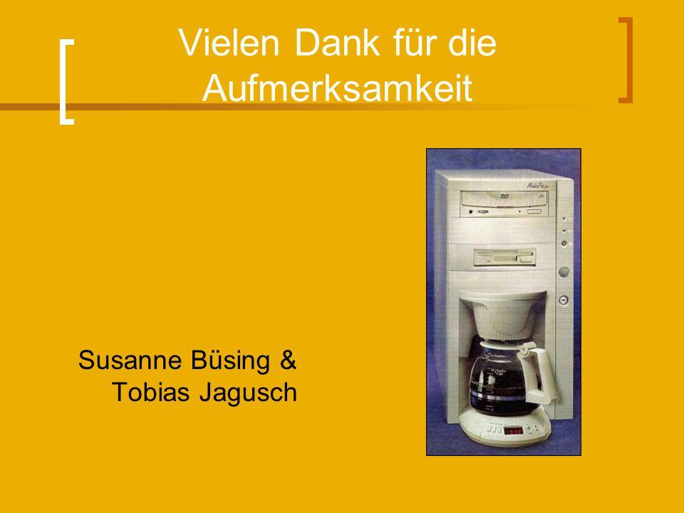 Vielen Dank für die Aufmerksamkeit Susanne Büsing & Tobias Jagusch
