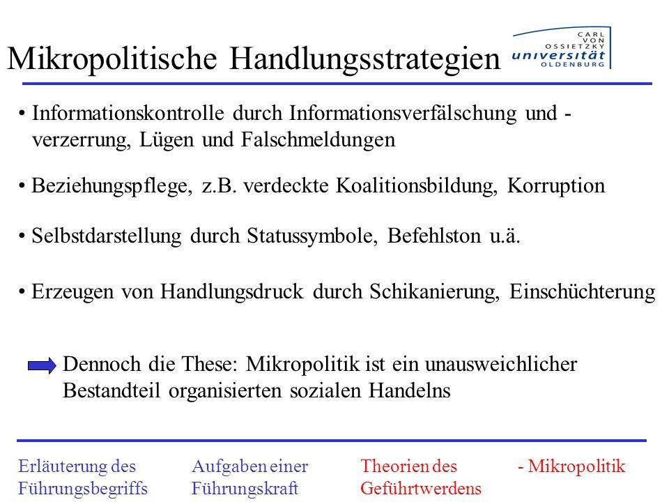 Mikropolitische Handlungsstrategien Informationskontrolle durch Informationsverfälschung und - verzerrung, Lügen und Falschmeldungen Beziehungspflege,