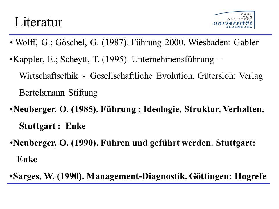 Literatur Wolff, G.; Göschel, G. (1987). Führung 2000. Wiesbaden: Gabler Kappler, E.; Scheytt, T. (1995). Unternehmensführung – Wirtschaftsethik - Ges