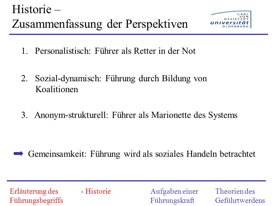 Historie – Zusammenfassung der Perspektiven 1.Personalistisch: Führer als Retter in der Not 2. Sozial-dynamisch: Führung durch Bildung von Koalitionen