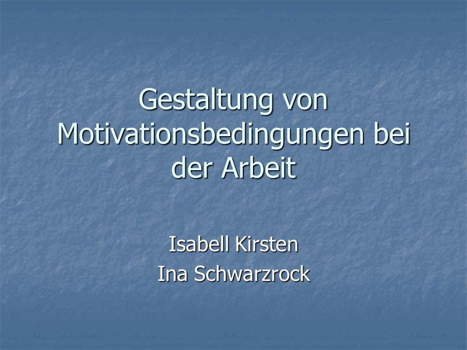 Gestaltung von Motivationsbedingungen bei der Arbeit Isabell Kirsten Ina Schwarzrock