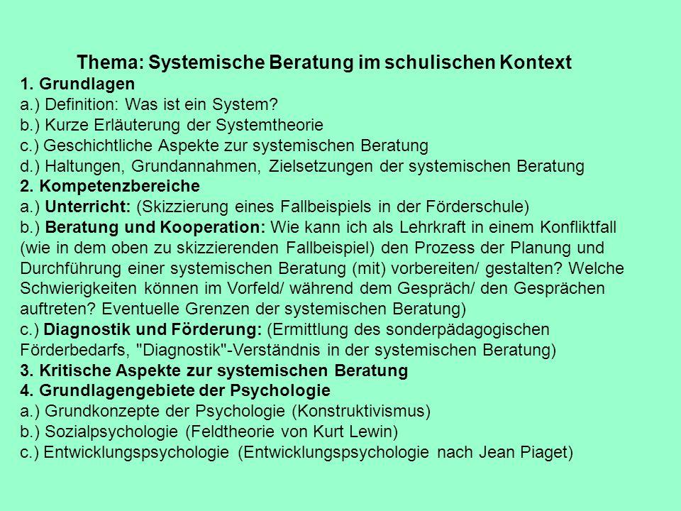 Thema: Systemische Beratung im schulischen Kontext 1. Grundlagen a.) Definition: Was ist ein System? b.) Kurze Erläuterung der Systemtheorie c.) Gesch