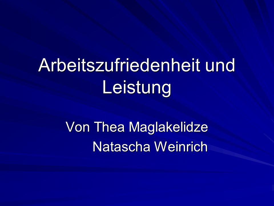 Arbeitszufriedenheit und Leistung Von Thea Maglakelidze Natascha Weinrich Natascha Weinrich
