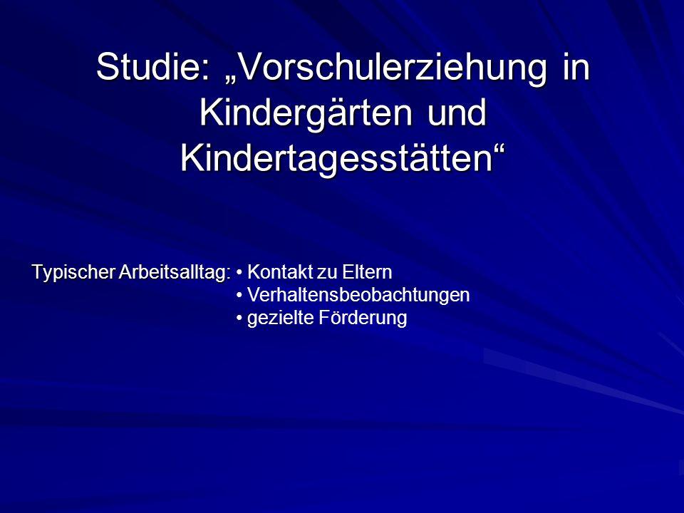 Studie: Vorschulerziehung in Kindergärten und Kindertagesstätten Typischer Arbeitsalltag: Kontakt zu Eltern Verhaltensbeobachtungen gezielte Förderung