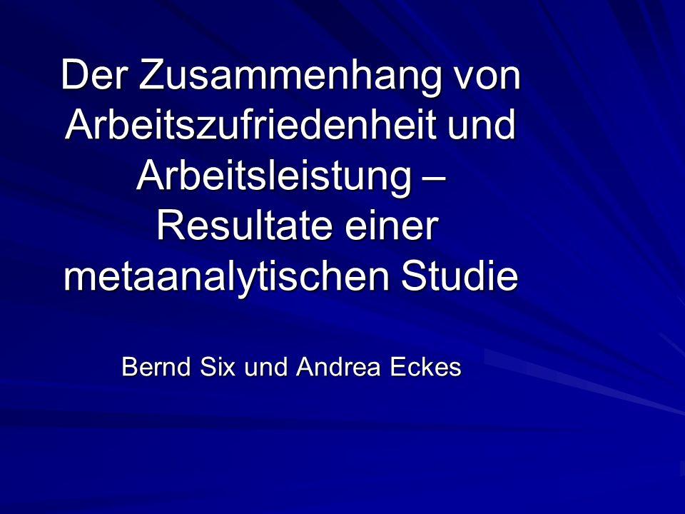 Der Zusammenhang von Arbeitszufriedenheit und Arbeitsleistung – Resultate einer metaanalytischen Studie Bernd Six und Andrea Eckes
