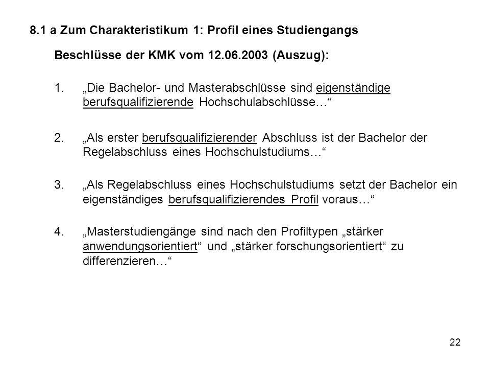 22 8.1 a Zum Charakteristikum 1: Profil eines Studiengangs Beschlüsse der KMK vom 12.06.2003 (Auszug): 1.Die Bachelor- und Masterabschlüsse sind eigen