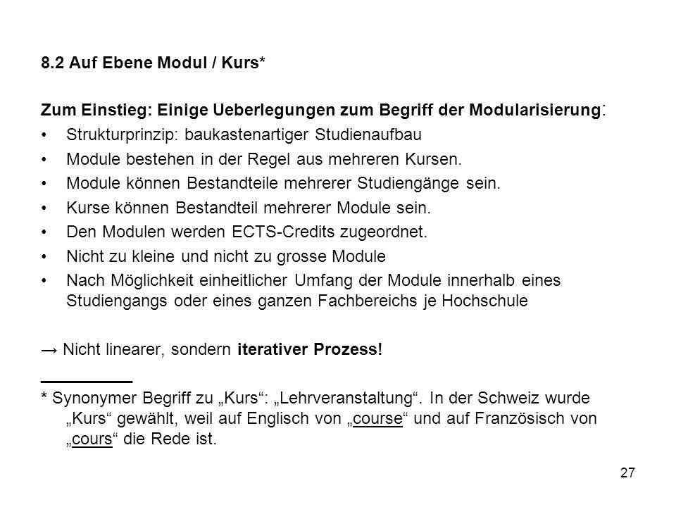 27 8.2 Auf Ebene Modul / Kurs* Zum Einstieg: Einige Ueberlegungen zum Begriff der Modularisierung : Strukturprinzip: baukastenartiger Studienaufbau Mo