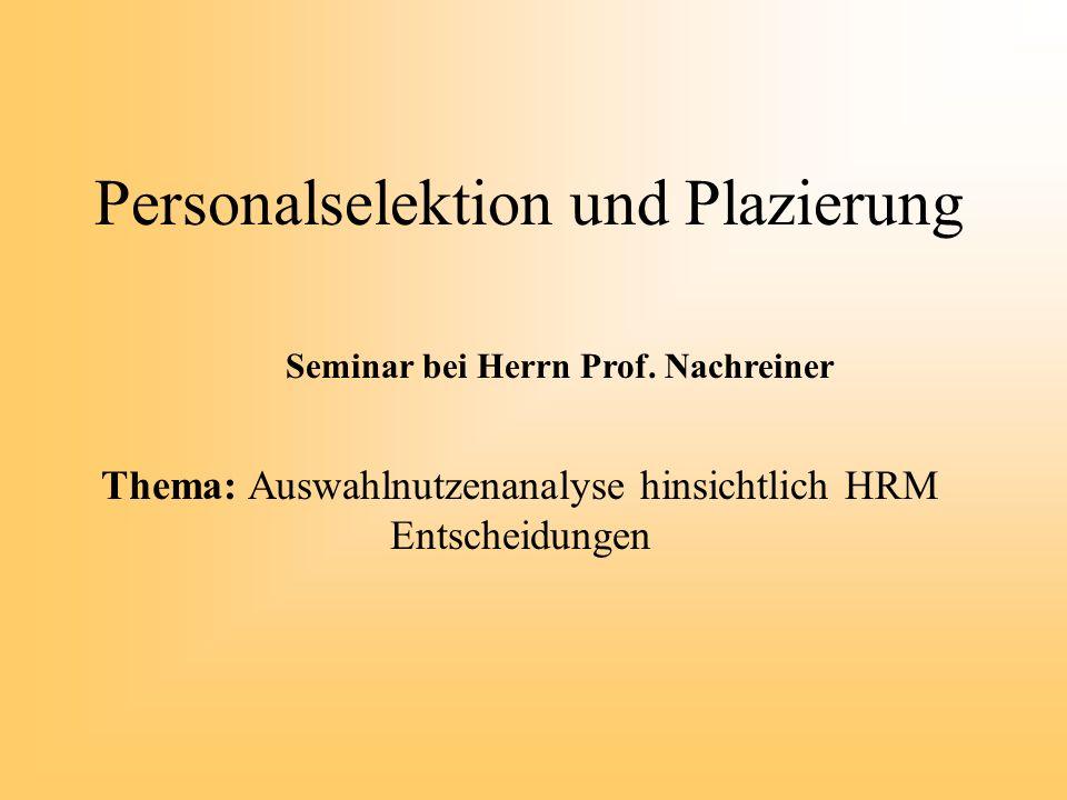 Personalselektion und Plazierung Thema: Auswahlnutzenanalyse hinsichtlich HRM Entscheidungen Seminar bei Herrn Prof. Nachreiner
