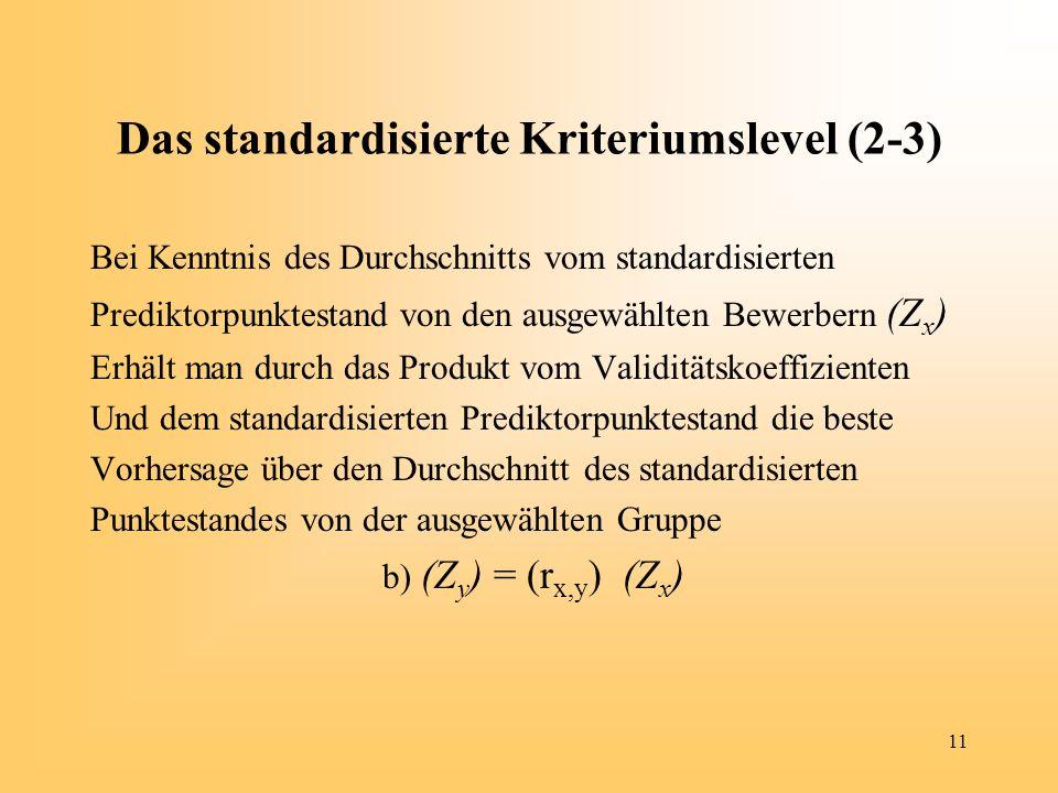 11 Das standardisierte Kriteriumslevel (2-3) Bei Kenntnis des Durchschnitts vom standardisierten Prediktorpunktestand von den ausgewählten Bewerbern (