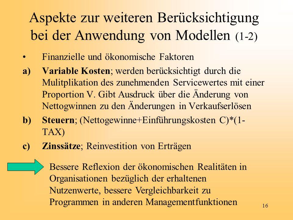 16 Aspekte zur weiteren Berücksichtigung bei der Anwendung von Modellen (1-2) Finanzielle und ökonomische Faktoren a)Variable Kosten; werden berücksic