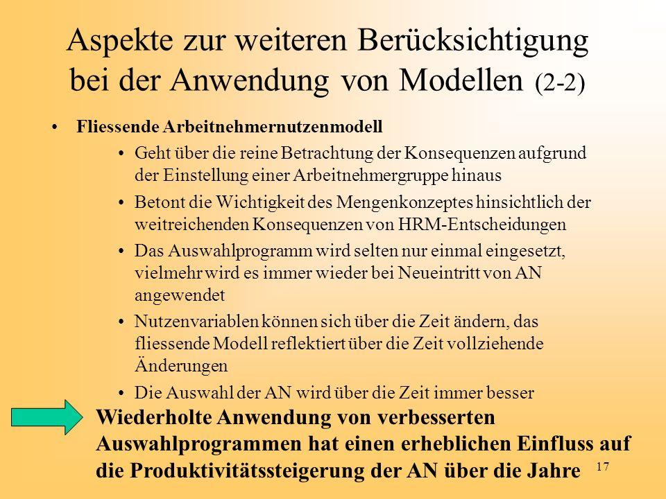17 Aspekte zur weiteren Berücksichtigung bei der Anwendung von Modellen (2-2) Fliessende Arbeitnehmernutzenmodell Geht über die reine Betrachtung der