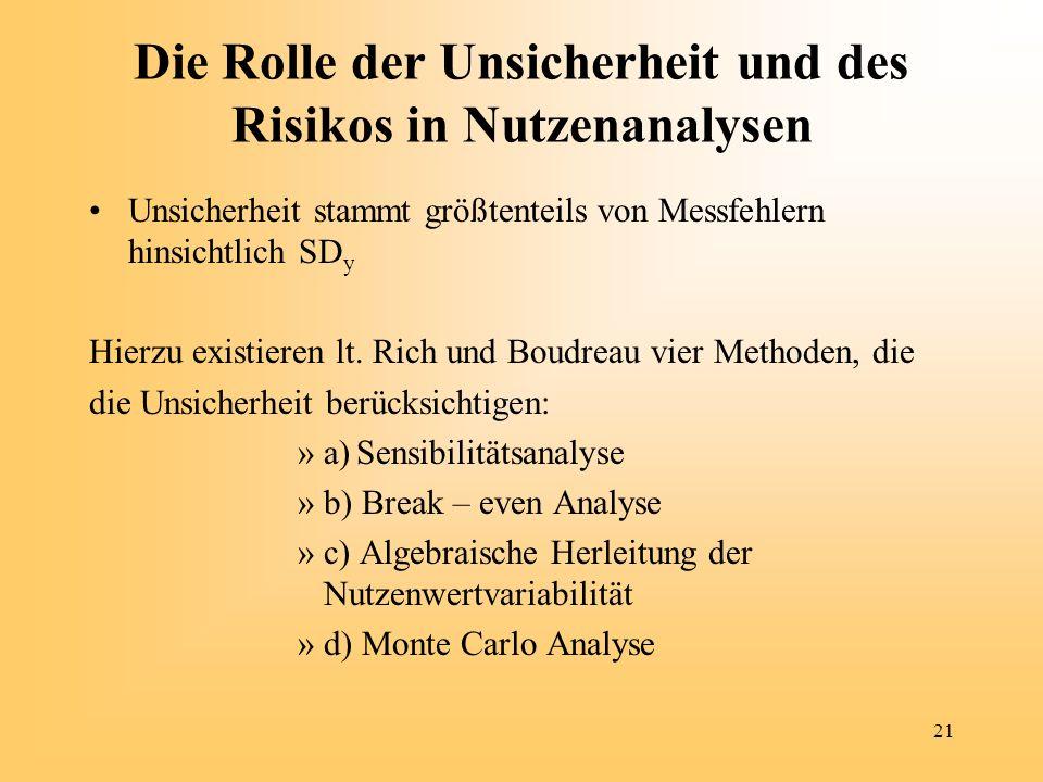 21 Die Rolle der Unsicherheit und des Risikos in Nutzenanalysen Unsicherheit stammt größtenteils von Messfehlern hinsichtlich SD y Hierzu existieren l