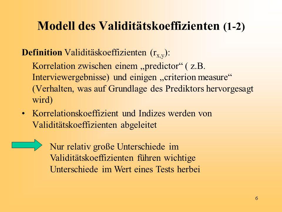 6 Modell des Validitätskoeffizienten (1-2) Definition Validitäskoeffizienten (r x,y ): Korrelation zwischen einem predictor ( z.B. Interviewergebnisse