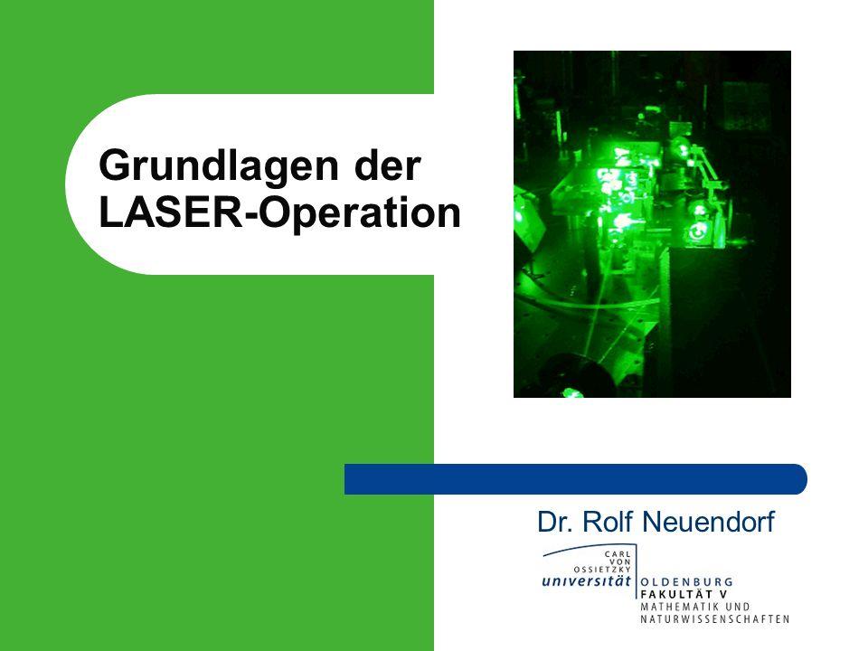 Grundlagen der LASER-Operation Dr. Rolf Neuendorf